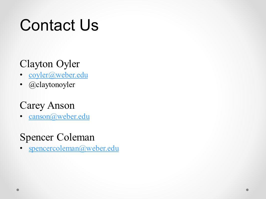 Contact Us Clayton Oyler coyler@weber.edu @claytonoyler Carey Anson canson@weber.edu Spencer Coleman spencercoleman@weber.edu