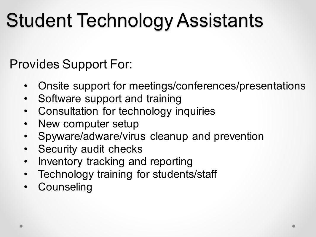Student Technology Assistants Provides Support For: Onsite support for meetings/conferences/presentations Software support and training Consultation f