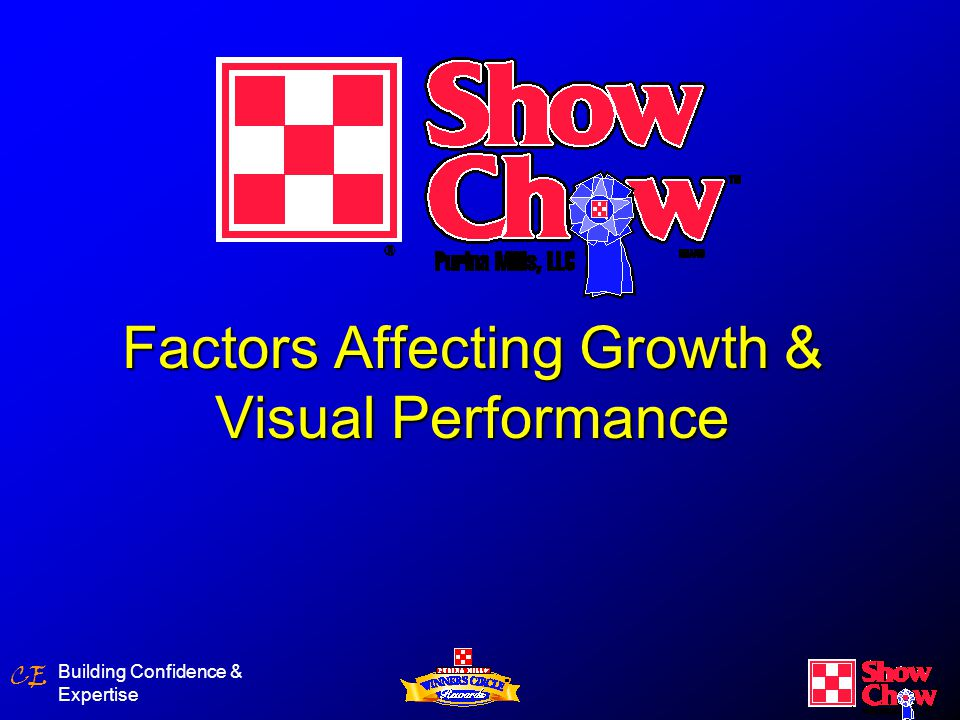 CE Building Confidence & Expertise Performance vs Visual Growth performance important in:Growth performance important in: –Rate of gain –Derby contests –Carcass contests Livestock show judging is done by visual appraisalLivestock show judging is done by visual appraisal Optimum growthOptimum growth Maximum visualMaximum visual