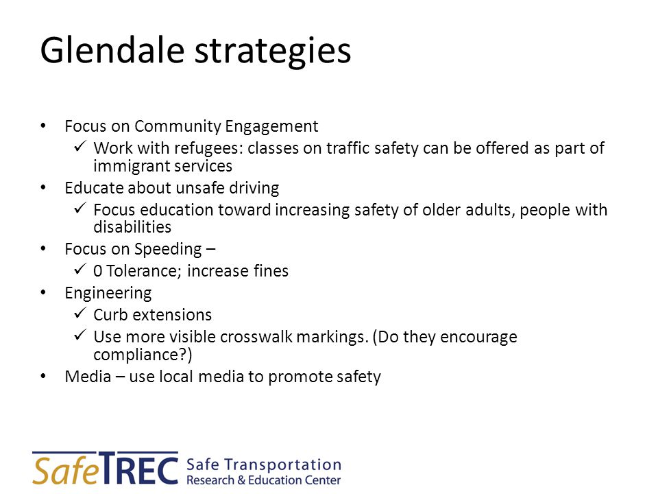 Glendale strategies Focus on Community Engagement Work with refugees: classes on traffic safety can be offered as part of immigrant services Educate a