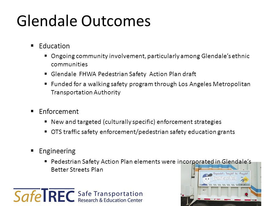 Glendale Outcomes  Education  Ongoing community involvement, particularly among Glendale's ethnic communities  Glendale FHWA Pedestrian Safety Acti