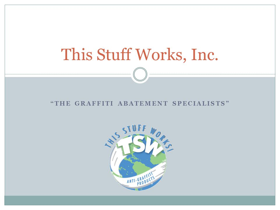 THE GRAFFITI ABATEMENT SPECIALISTS This Stuff Works, Inc.