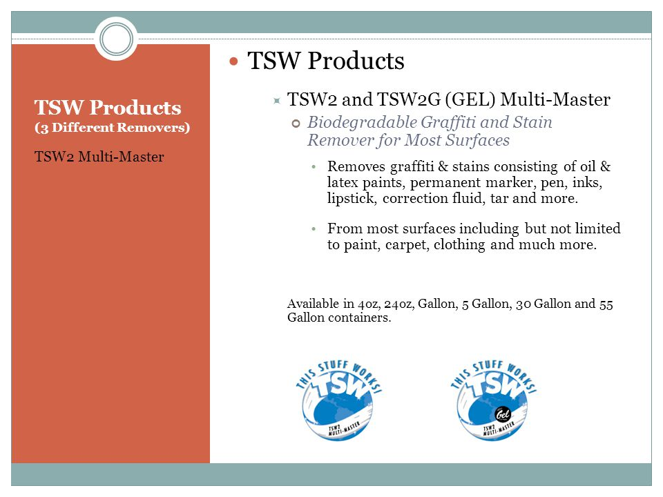 TSW Products (3 Different Removers) TSW2 Multi-Master TSW Products  TSW2 and TSW2G (GEL) Multi-Master Biodegradable Graffiti and Stain Remover for Most Surfaces Removes graffiti & stains consisting of oil & latex paints, permanent marker, pen, inks, lipstick, correction fluid, tar and more.
