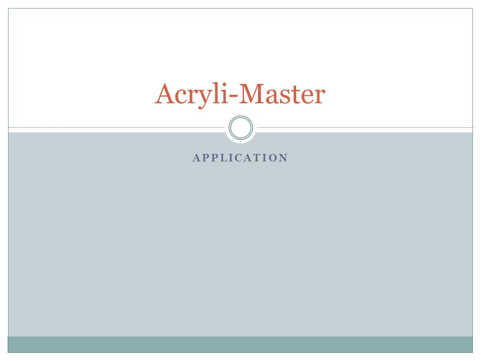 APPLICATION Acryli-Master