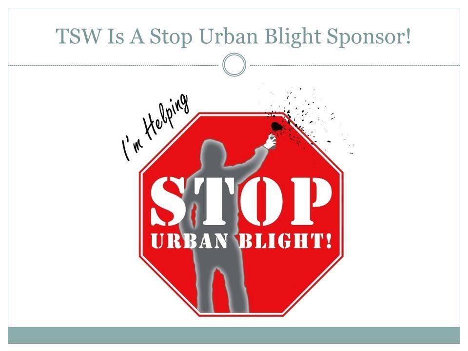 TSW Is A Stop Urban Blight Sponsor!