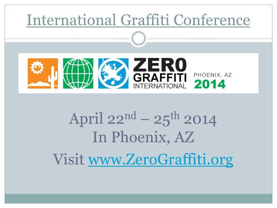 International Graffiti Conference April 22 nd – 25 th 2014 In Phoenix, AZ Visit www.ZeroGraffiti.orgwww.ZeroGraffiti.org