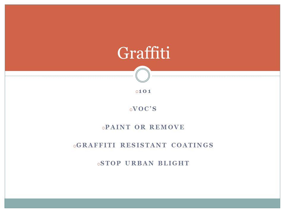 o 101 o VOC'S o PAINT OR REMOVE o GRAFFITI RESISTANT COATINGS o STOP URBAN BLIGHT Graffiti