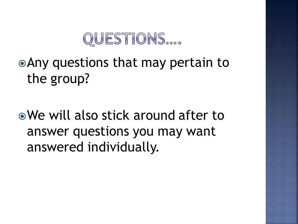  Any questions that may pertain to the group.