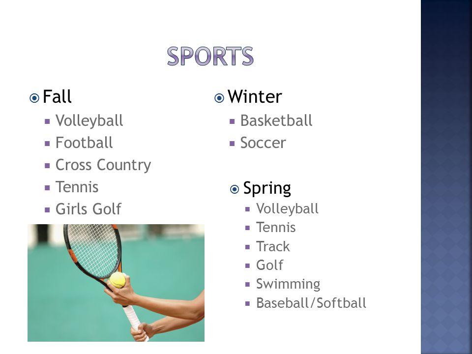  Fall  Volleyball  Football  Cross Country  Tennis  Girls Golf  Winter  Basketball  Soccer  Spring  Volleyball  Tennis  Track  Golf  Swimming  Baseball/Softball