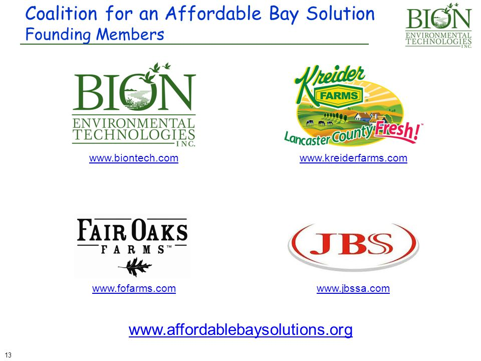 Coalition for an Affordable Bay Solution Founding Members 13 www.biontech.comwww.kreiderfarms.com www.fofarms.comwww.jbssa.com www.affordablebaysolutions.org
