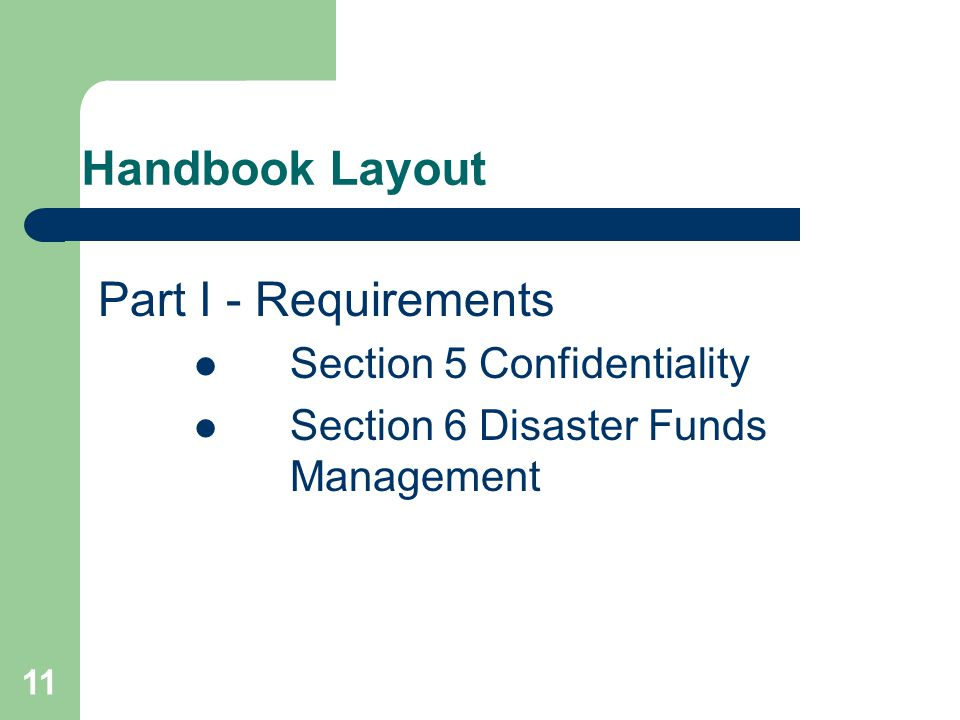 Handbook Layout Part I - Requirements Section 5 Confidentiality Section 6 Disaster Funds Management 11