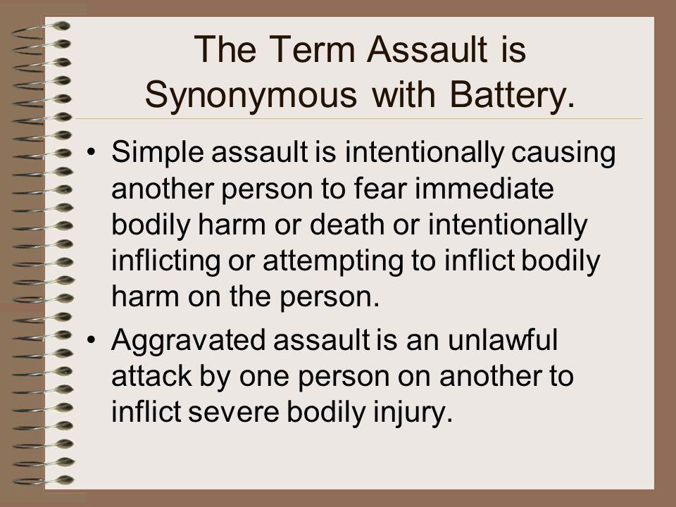 The Term Assault is Synonymous with Battery. Simple assault is intentionally causing another person to fear immediate bodily harm or death or intentio