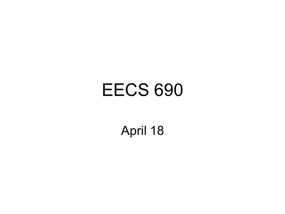 EECS 690 April 18
