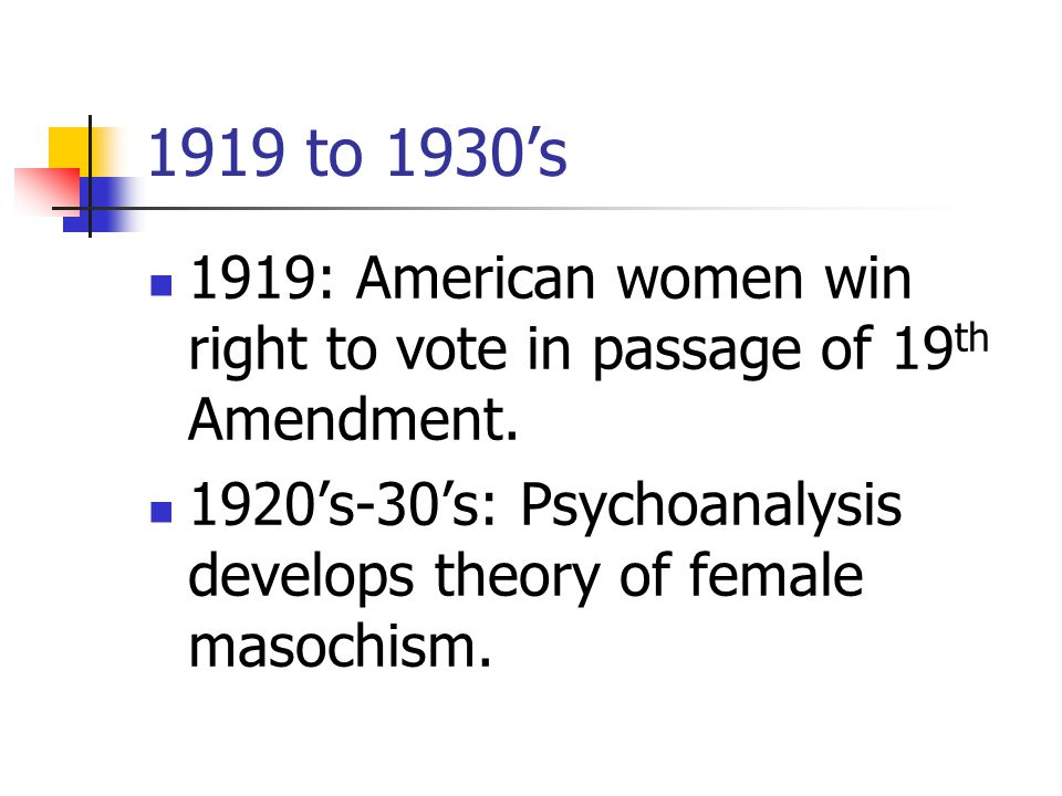 1919 to 1930's 1919: American women win right to vote in passage of 19 th Amendment.