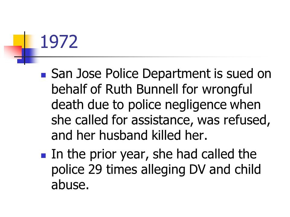 1972 San Jose Police Department is sued on behalf of Ruth Bunnell for wrongful death due to police negligence when she called for assistance, was refused, and her husband killed her.