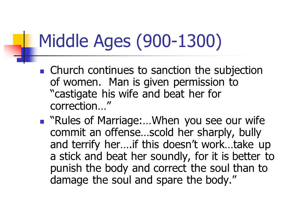 Middle Ages (900-1300) Church continues to sanction the subjection of women.