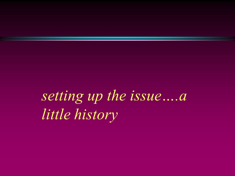 setting up the issue….a little history