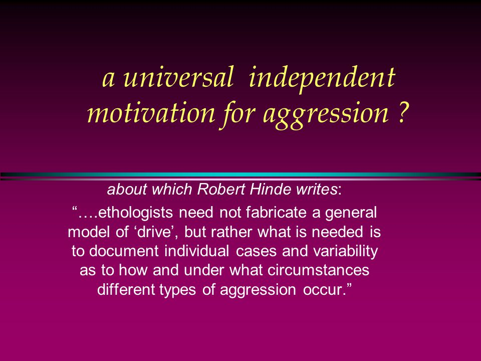 a universal independent motivation for aggression .
