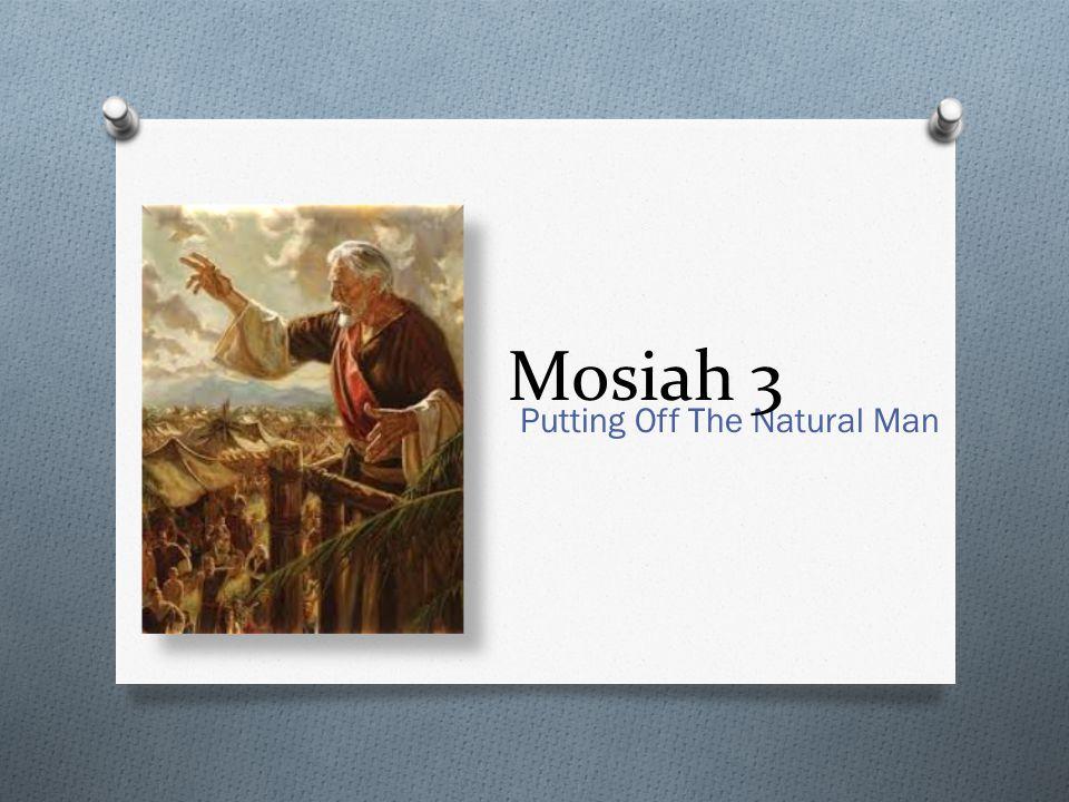 Putting Off The Natural Man Mosiah 3