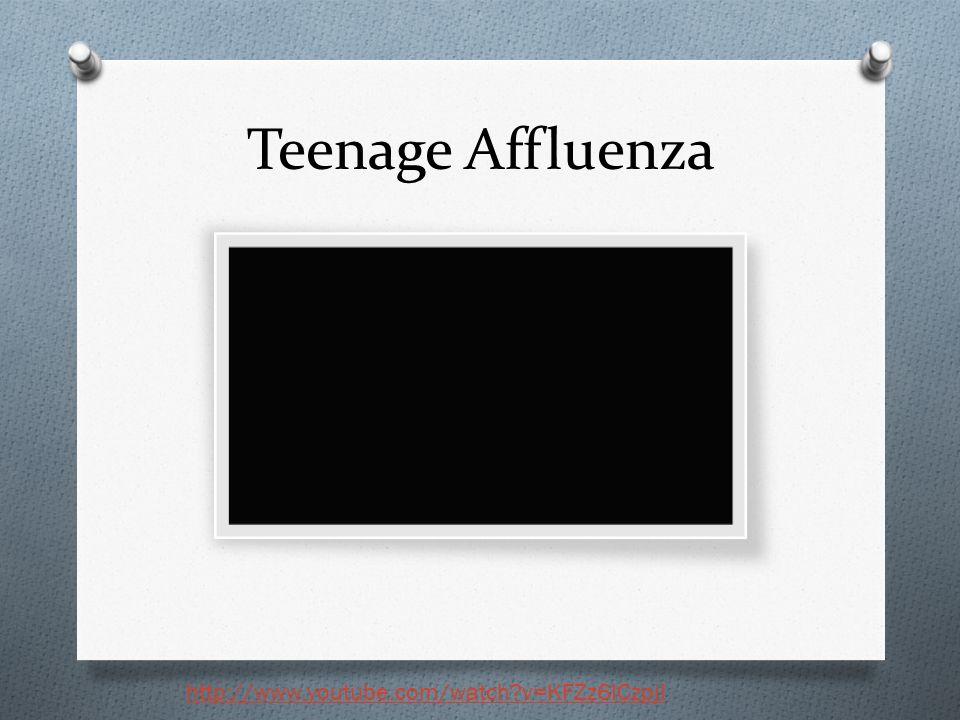 Teenage Affluenza http://www.youtube.com/watch?v=KFZz6ICzpjI