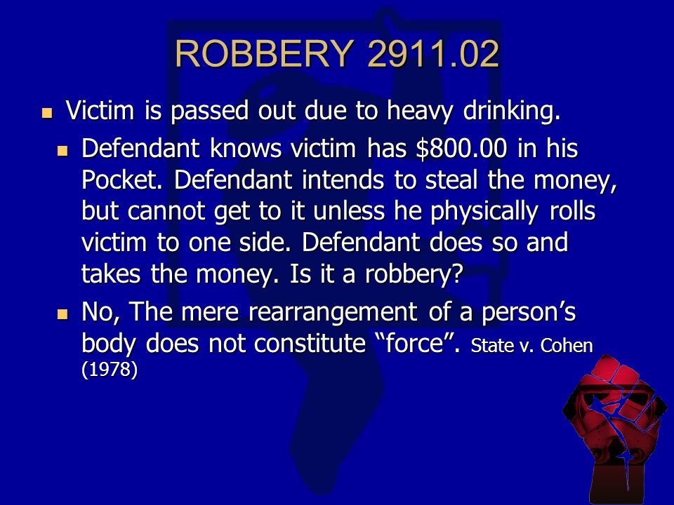 ROBBERY 2911.02 Victim is passed out due to heavy drinking.