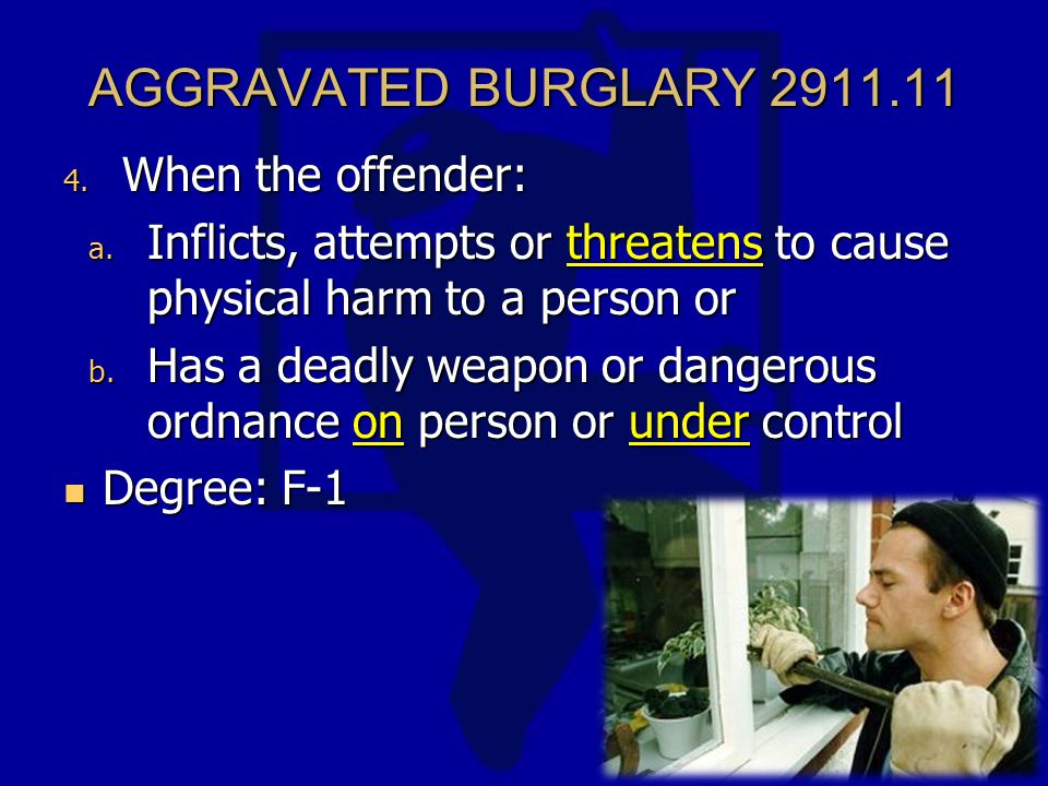 AGGRAVATED BURGLARY 2911.11 4. When the offender: a.