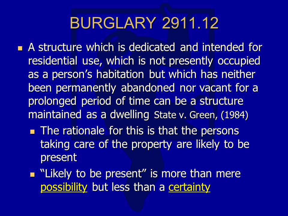 BURGLARY 2911.12 A structure which is dedicated and intended for residential use, which is not presently occupied as a person's habitation but which has neither been permanently abandoned nor vacant for a prolonged period of time can be a structure maintained as a dwelling State v.