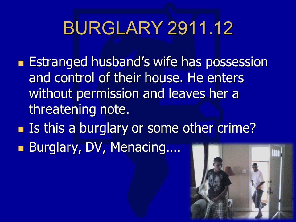BURGLARY 2911.12 Estranged husband's wife has possession and control of their house.