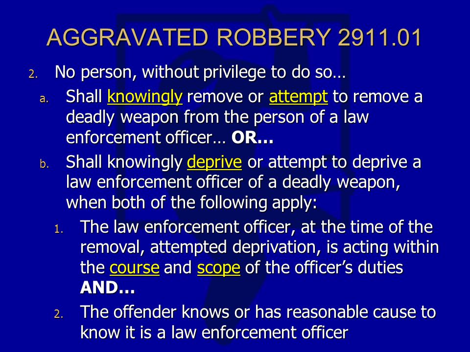 AGGRAVATED ROBBERY 2911.01 2. No person, without privilege to do so… a.