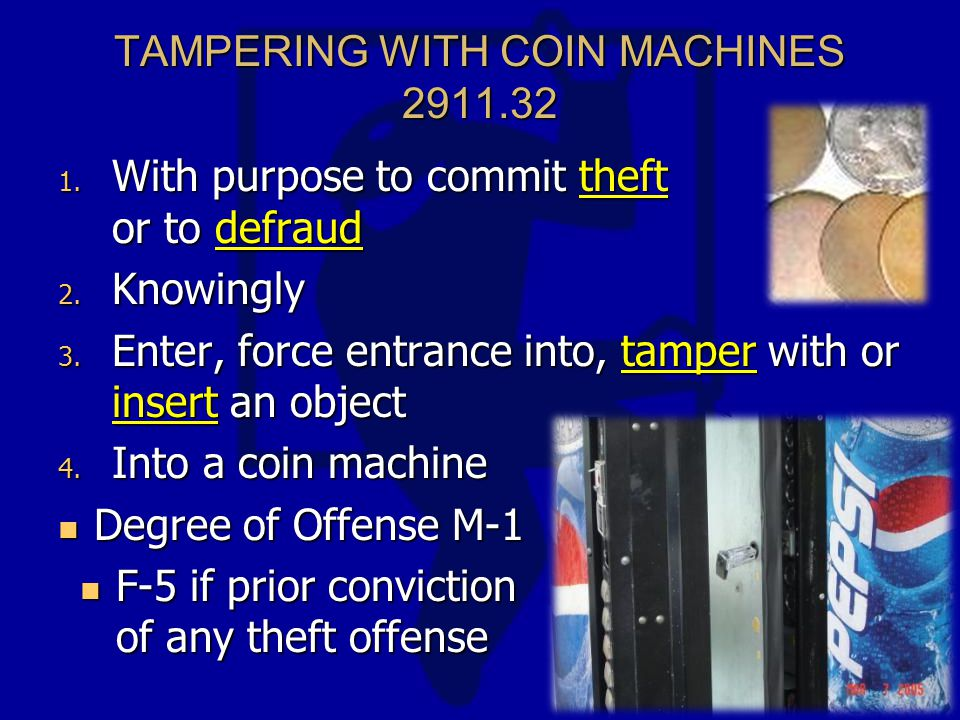TAMPERING WITH COIN MACHINES 2911.32 1. With purpose to commit theft or to defraud 2.
