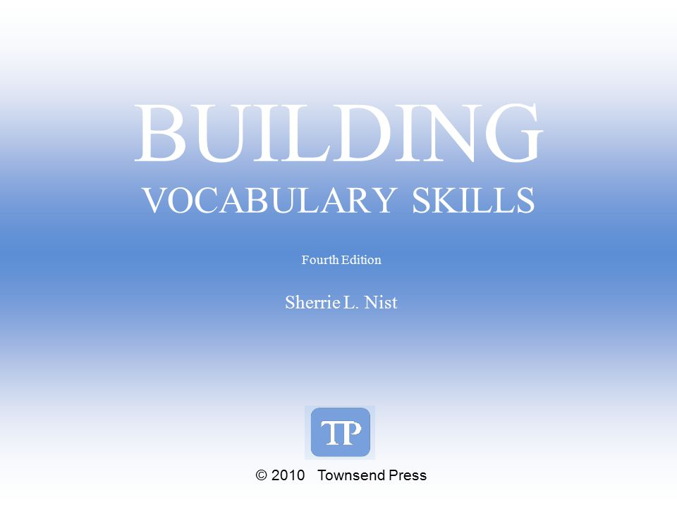 BUILDING VOCABULARY SKILLS Fourth Edition Sherrie L. Nist © 2010 Townsend Press