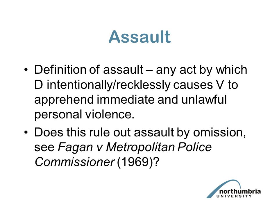 Assault Definition of assault – any act by which D intentionally/recklessly causes V to apprehend immediate and unlawful personal violence. Does this