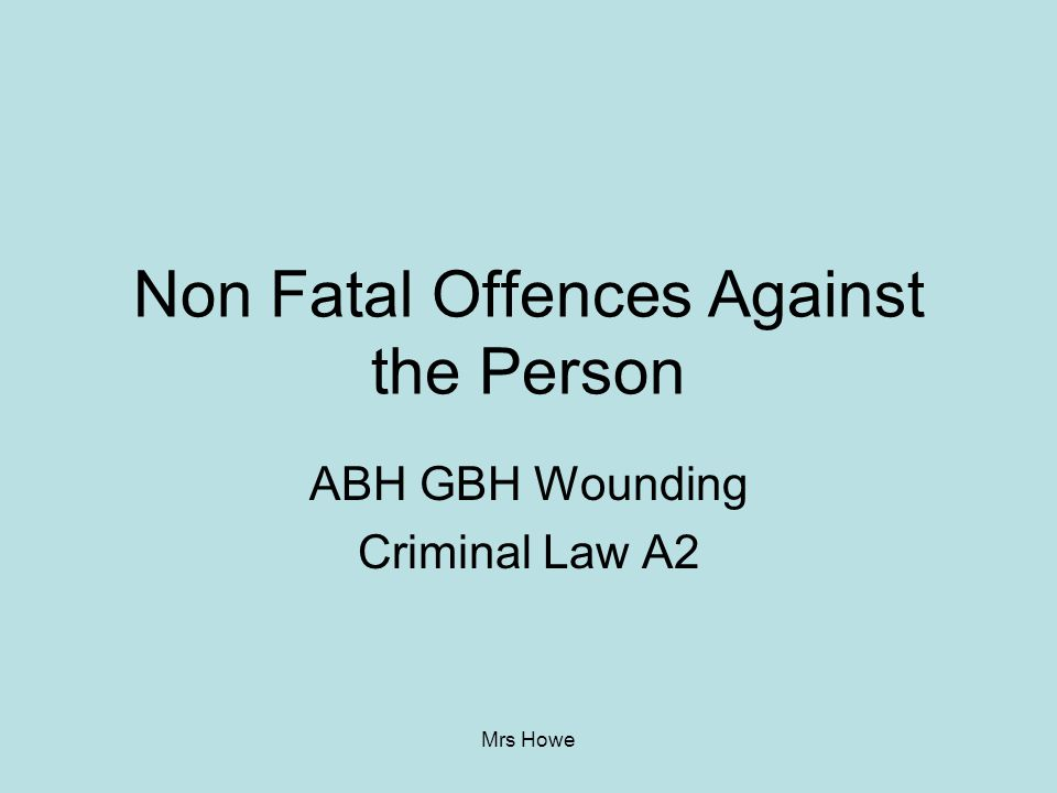 Mrs Howe ABH GBH Wounding Criminal Law A2 Non Fatal Offences Against the Person