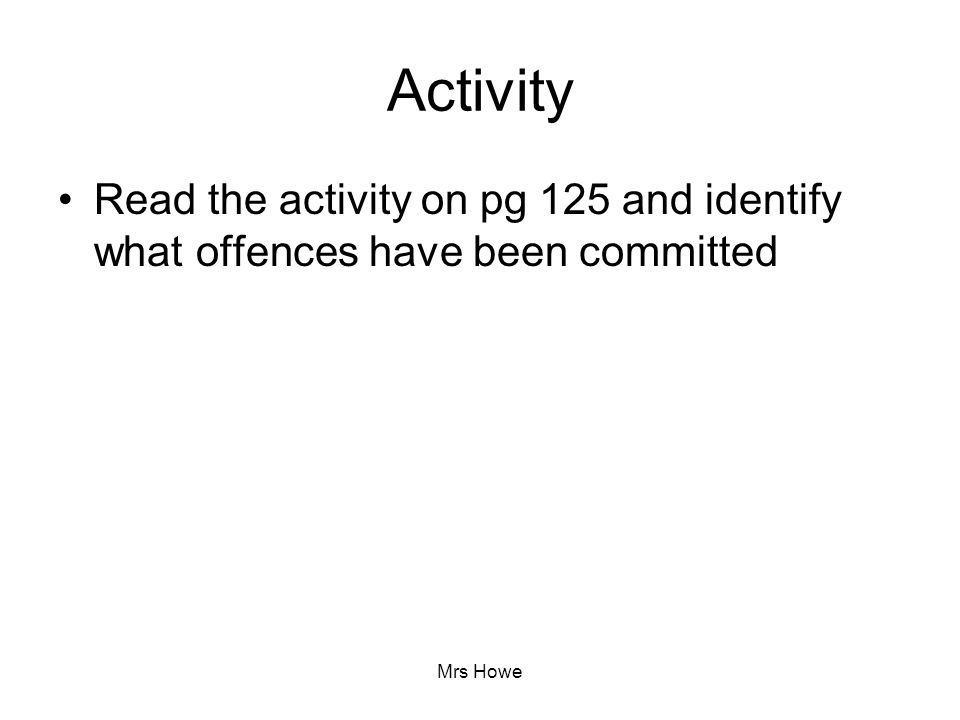 Mrs Howe Activity Read the activity on pg 125 and identify what offences have been committed