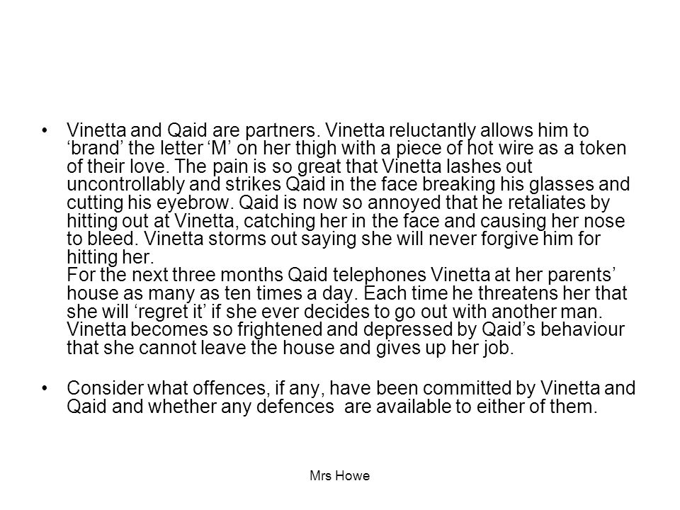 Mrs Howe Vinetta and Qaid are partners. Vinetta reluctantly allows him to 'brand' the letter 'M' on her thigh with a piece of hot wire as a token of t
