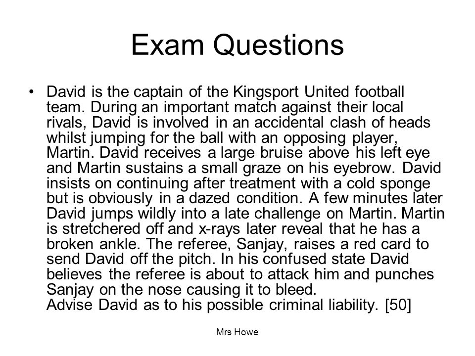 Mrs Howe Exam Questions David is the captain of the Kingsport United football team. During an important match against their local rivals, David is inv