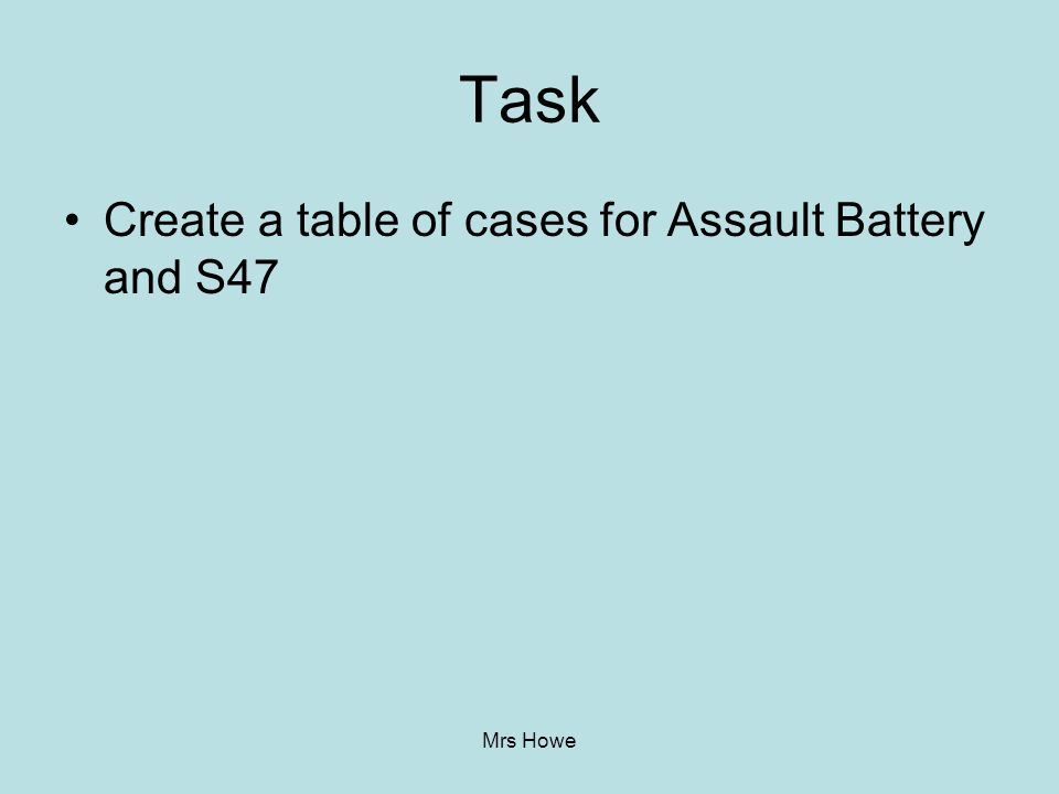 Mrs Howe Task Create a table of cases for Assault Battery and S47