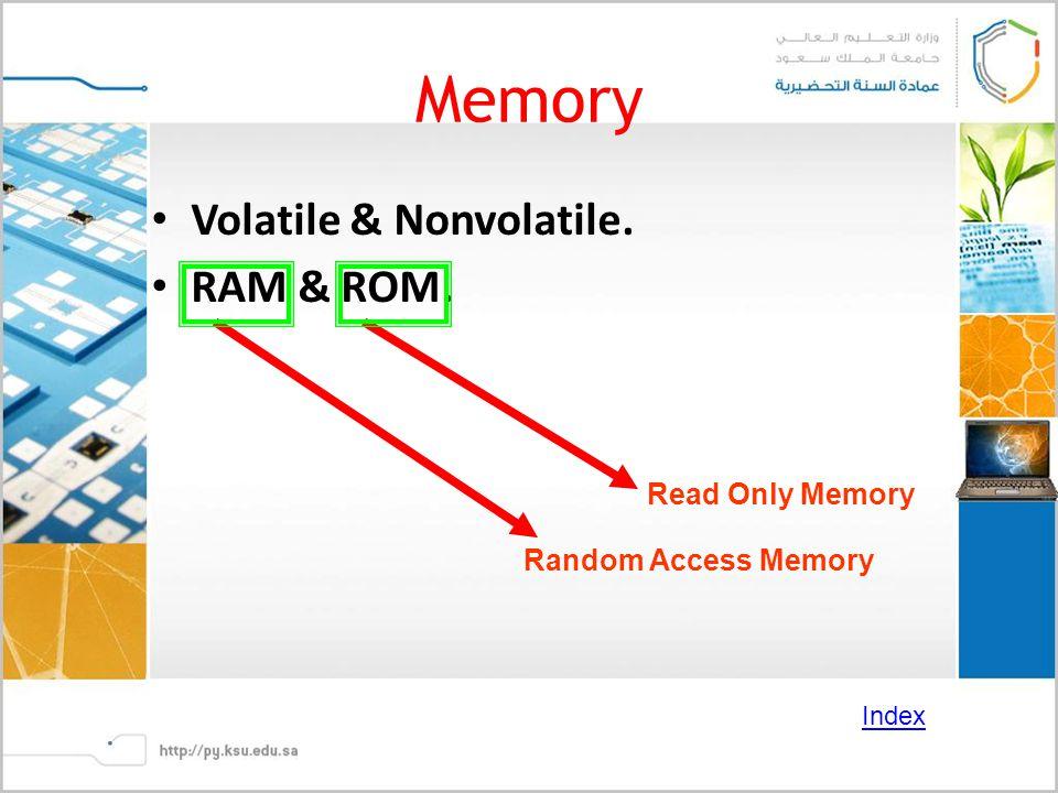 Memory Volatile & Nonvolatile. RAM & ROM. Random Access Memory Read Only Memory Index