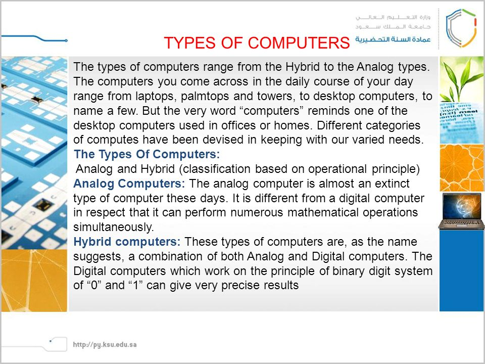 TYPES OF COMPUTERS The types of computers range from the Hybrid to the Analog types.