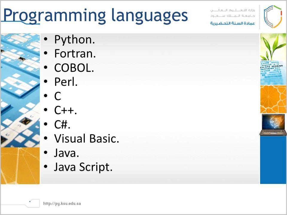 Programming languages Python. Fortran. COBOL. Perl. C C++. C#. Visual Basic. Java. Java Script.