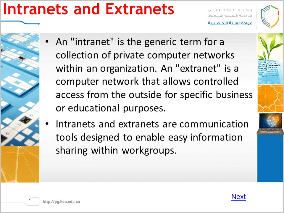 Intranets and Extranets An intranet is the generic term for a collection of private computer networks within an organization.
