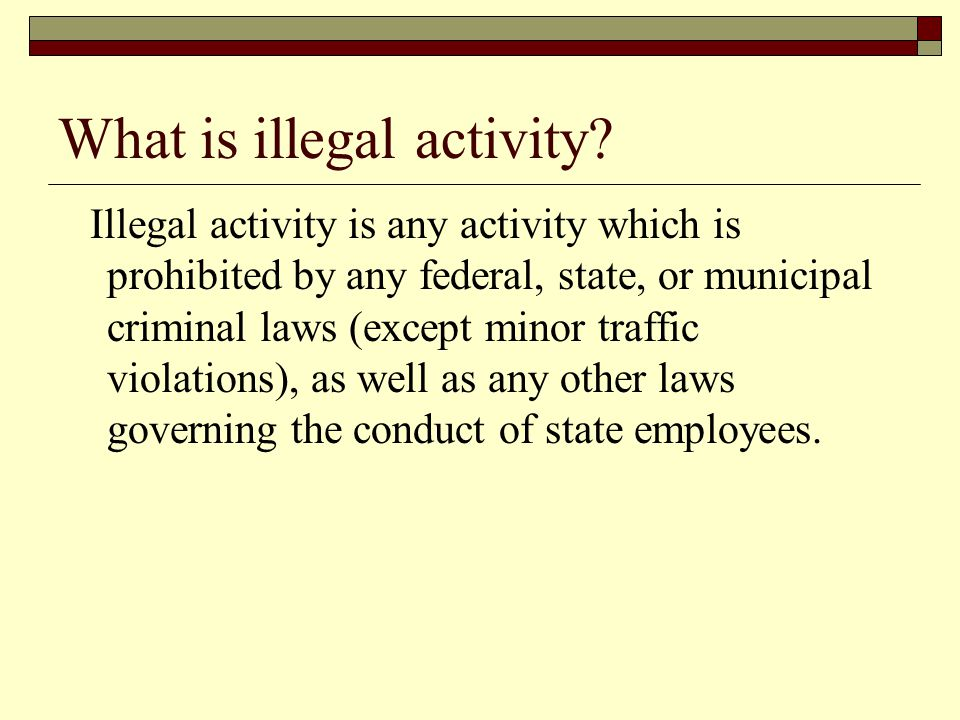What is illegal activity.