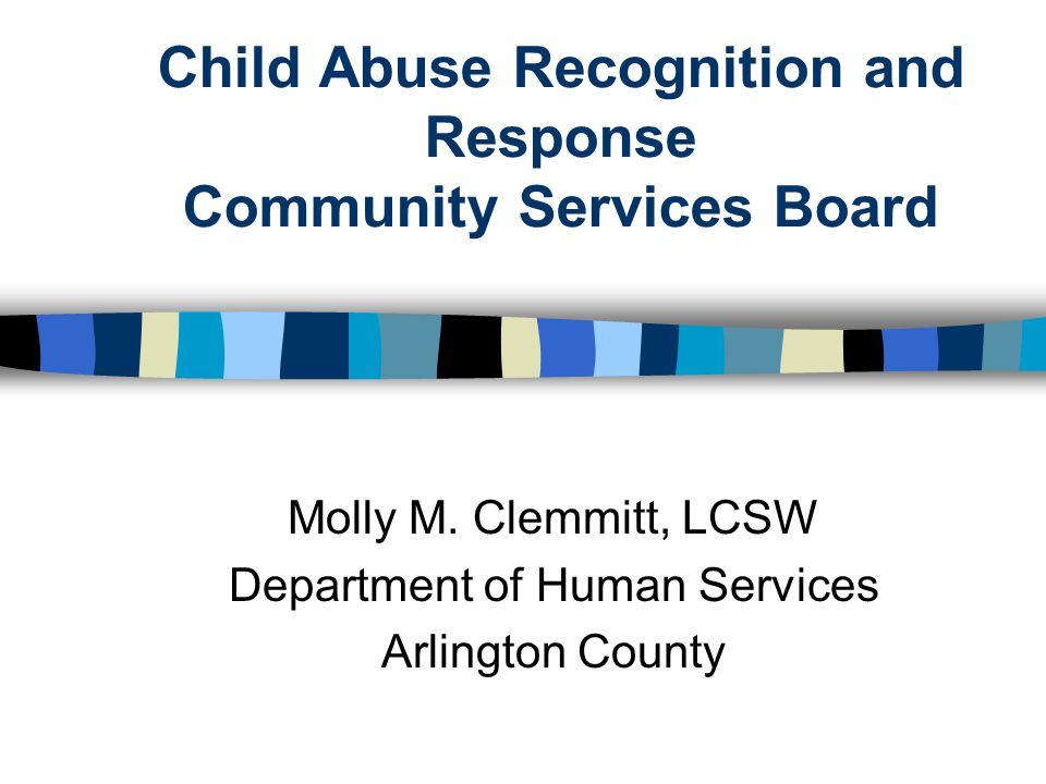 Child Abuse Recognition and Response Community Services Board Molly M.