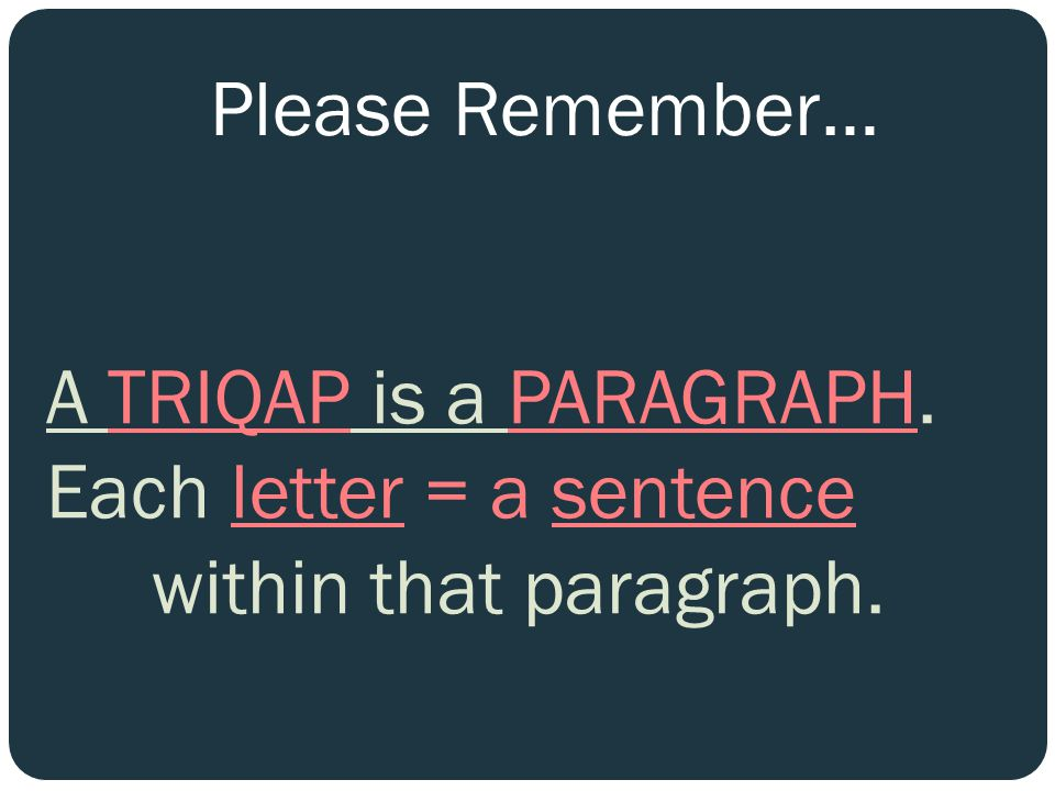 A TRIQAP is a PARAGRAPH. Each letter = a sentence within that paragraph. Please Remember…