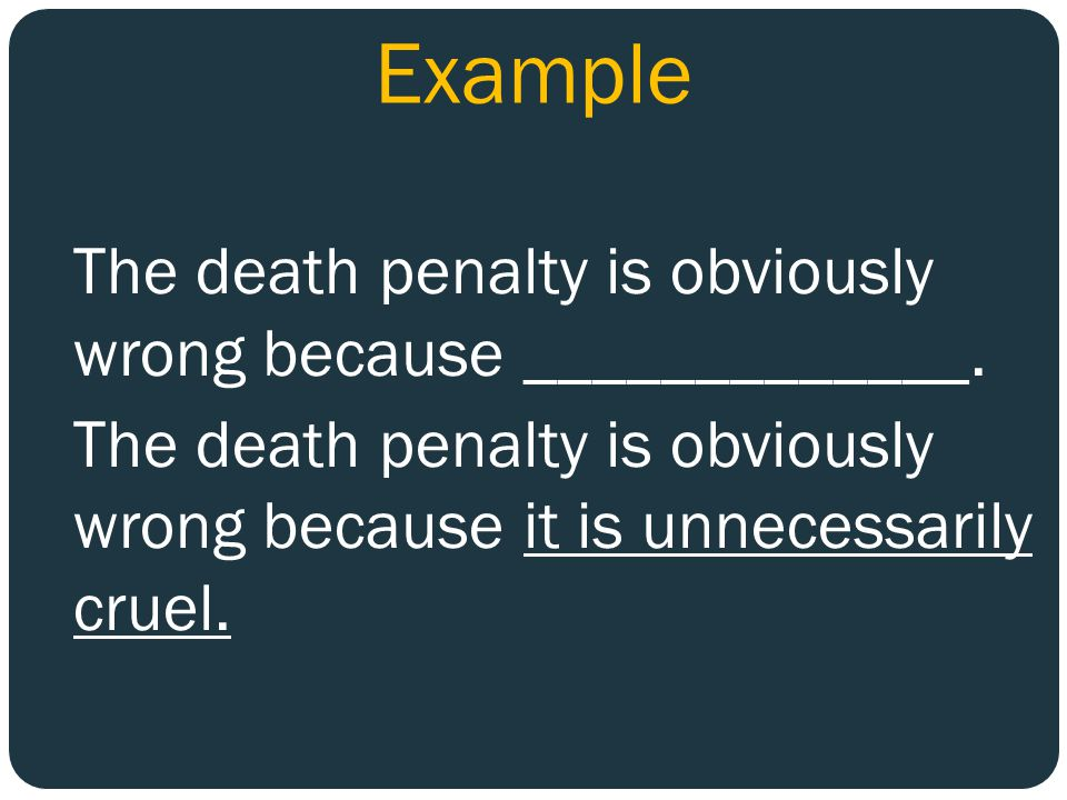 Example The death penalty is obviously wrong because _____________.