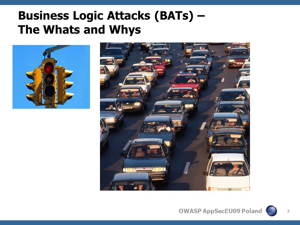 OWASP AppSecEU09 Poland Business Logic Attacks (BATs) – The Whats and Whys 3