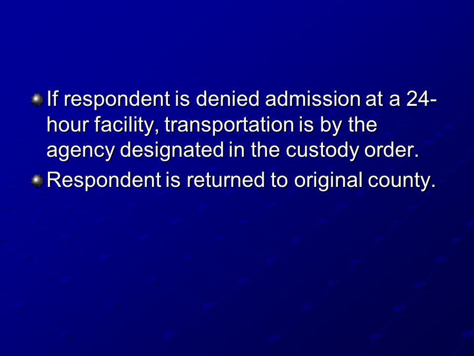 If respondent is denied admission at a 24- hour facility, transportation is by the agency designated in the custody order.