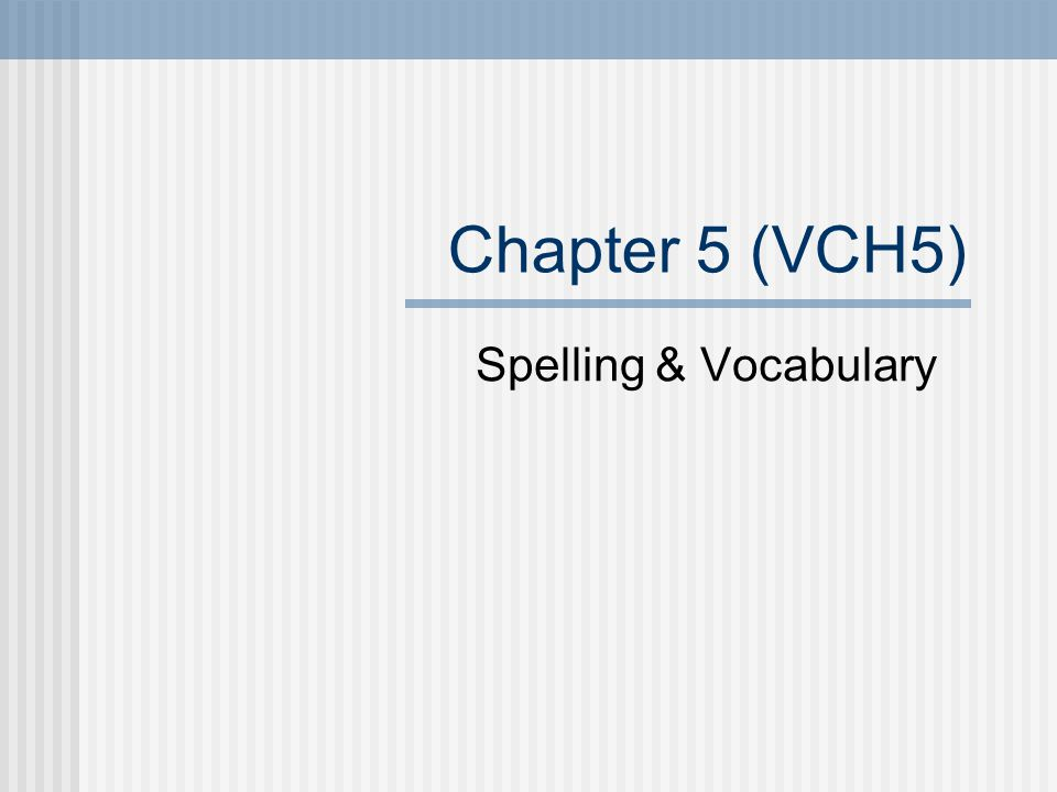 Chapter 5 (VCH5) Spelling & Vocabulary