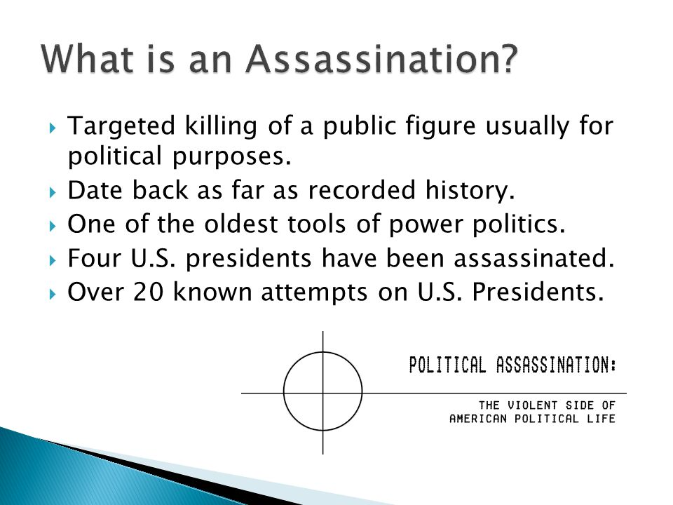  Targeted killing of a public figure usually for political purposes.