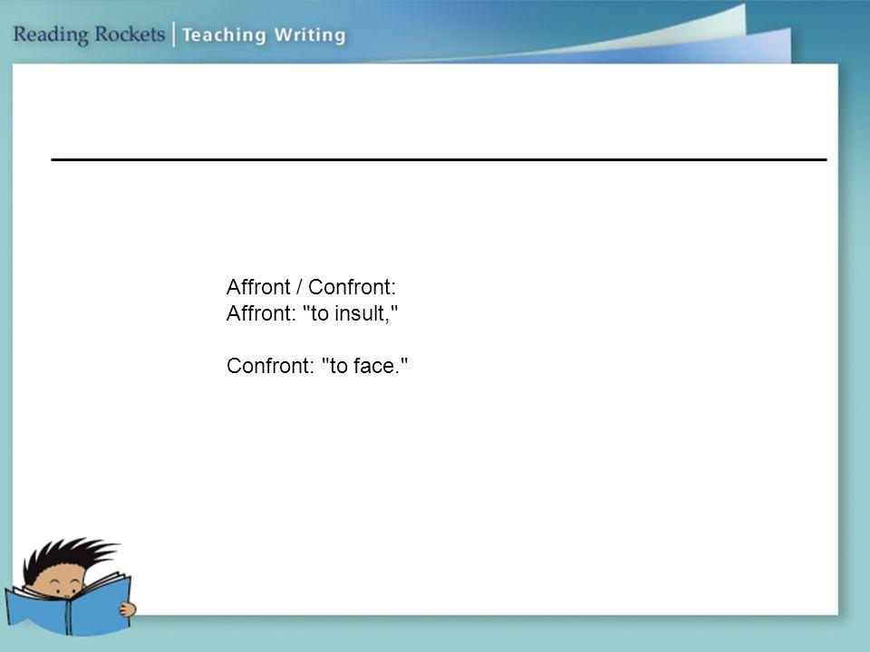 Affront / Confront: Affront: to insult, Confront: to face.